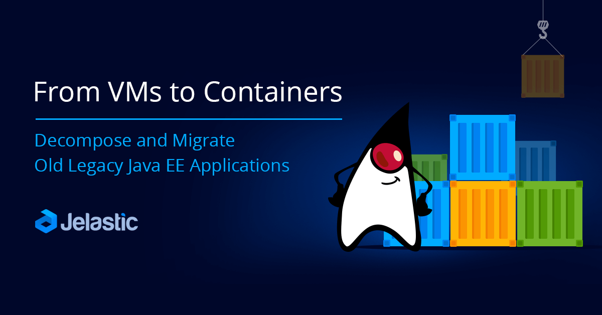 From VMs to Containers: Decompose and Migrate Your Java EE Applications