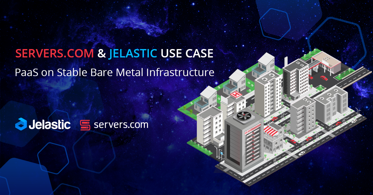 Servers.com and Jelastic Use Case: PaaS on Stable Bare Metal Infrastructure